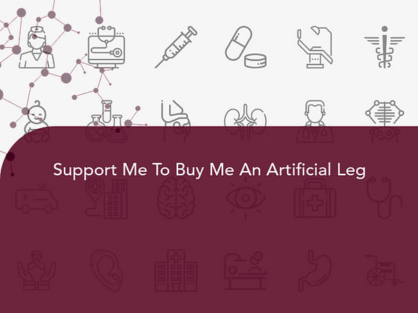 Support Me To Buy Me An Artificial Leg