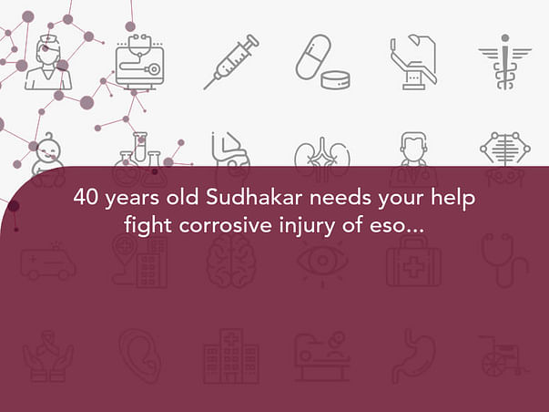 40 years old Sudhakar needs your help fight corrosive injury of esophagus