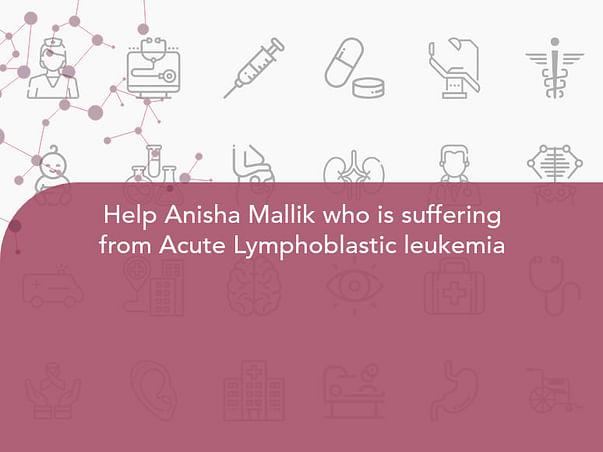 Help Anisha Mallik who is suffering from Acute Lymphoblastic leukemia