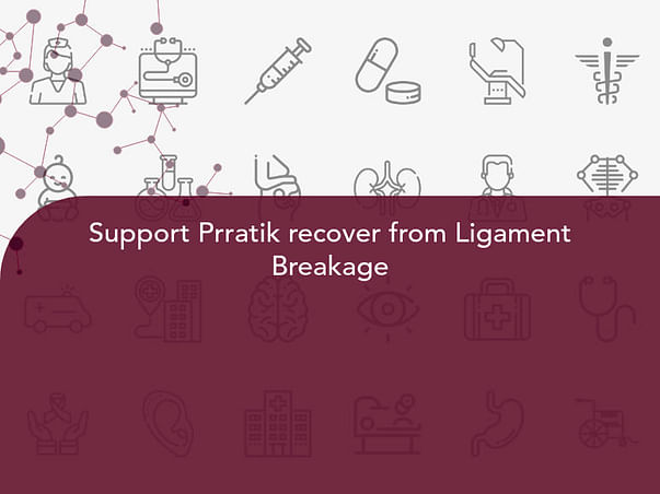 Support Prratik recover from Ligament Breakage