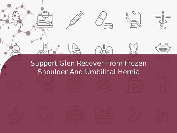 Support Glen fight/recover from Frozen shoulder and umbilical hernia