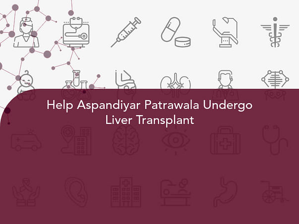 Help Aspandiyar Patrawala Undergo Liver Transplant