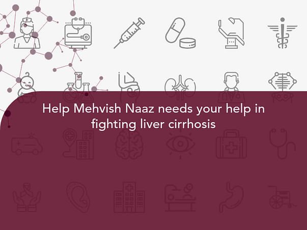 Help Mehvish Naaz needs your help in fighting liver cirrhosis