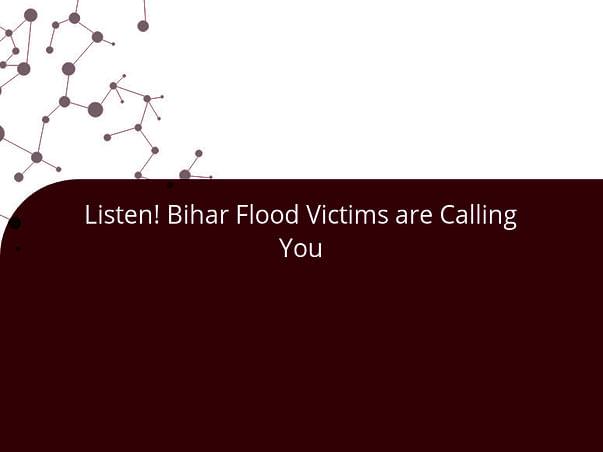 Listen! Bihar Flood Victims are Calling You