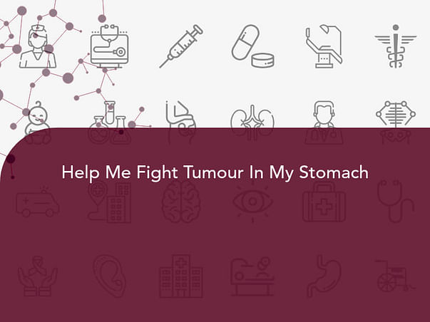 Help Me Fight Tumour In My Stomach