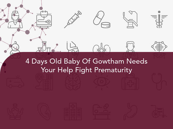 4 Days Old Baby Of Gowtham Needs Your Help Fight Prematurity