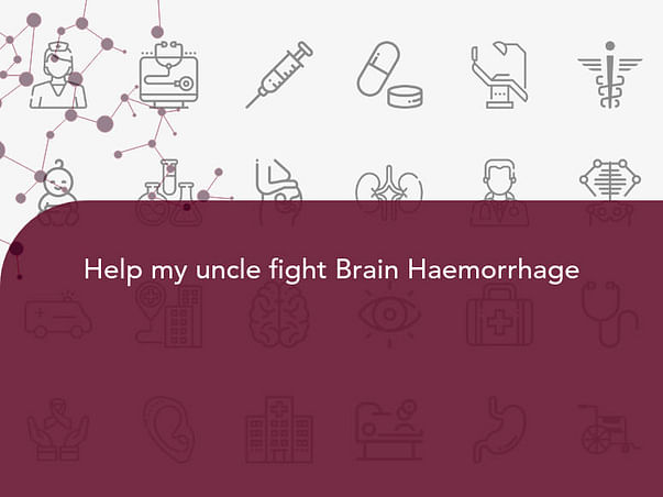 Help my uncle fight Brain Haemorrhage
