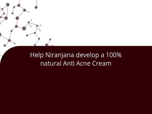 Help Niranjana develop a 100% natural Anti Acne Cream