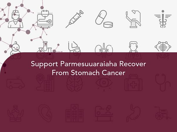 Support Parmesuuaraiaha Recover From Stomach Cancer