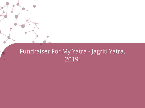 Fundraiser For My Yatra - Jagriti Yatra, 2019!