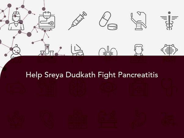 Help Sreya Dudkath Fight Pancreatitis
