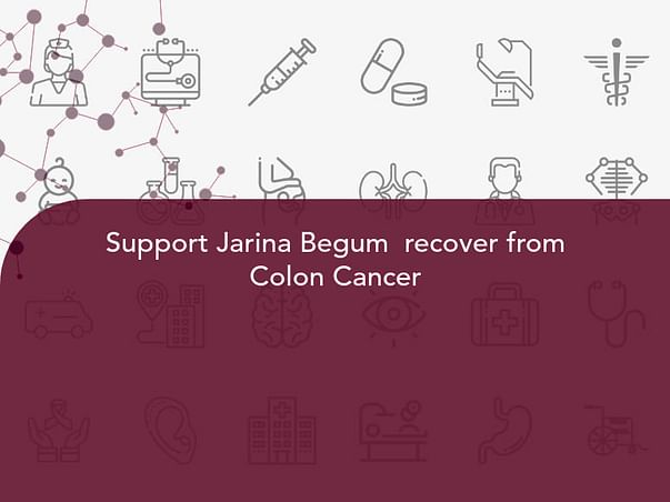 Support Jarina Begum  recover from Colon Cancer
