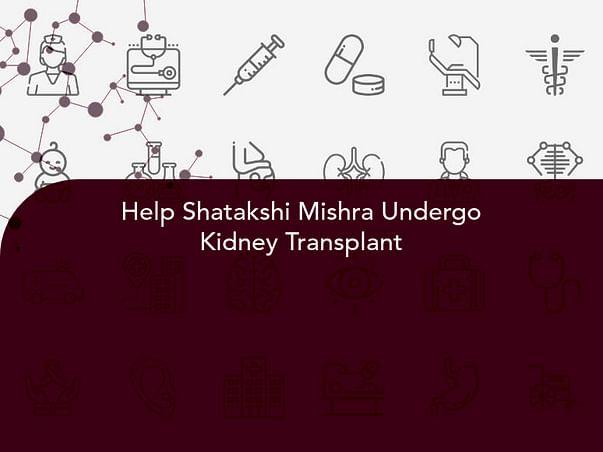 Help Shatakshi Mishra Undergo Kidney Transplant