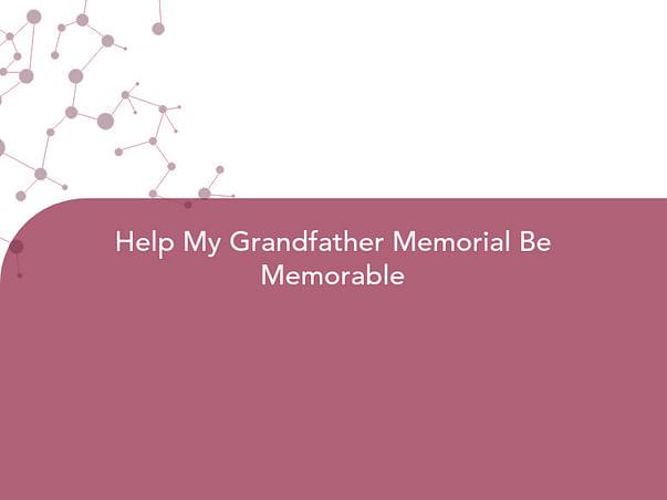 Help My Grandfather Memorial Be Memorable