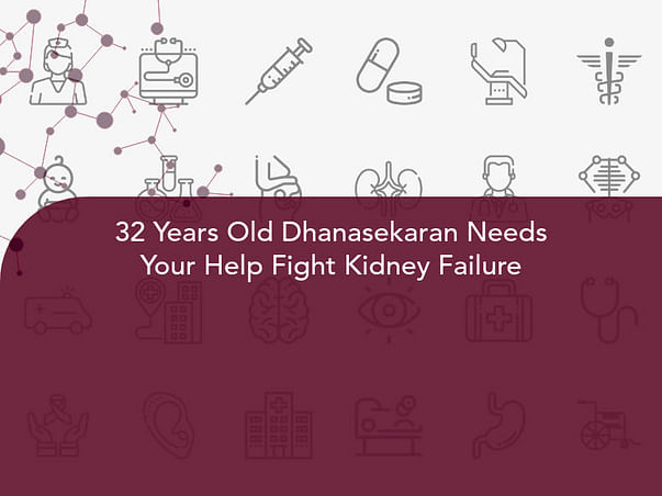 32 Years Old Dhanasekaran Needs Your Help Fight Kidney Failure