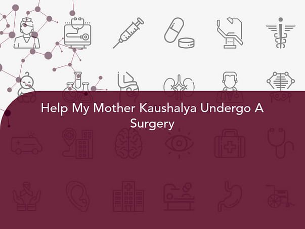 Help My Mother Kaushalya Undergo A Surgery
