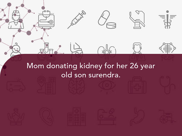 Mom donating kidney for her 26 year old son surendra.