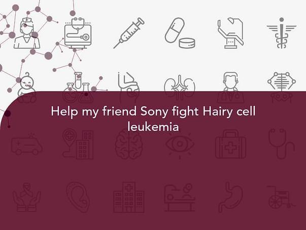Help my friend Sony fight Hairy cell leukemia