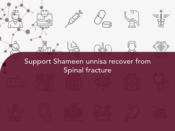 Support Shameen unnisa recover from Spinal fracture