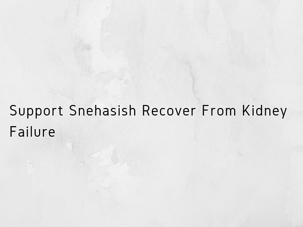 Support Snehasish Recover From Kidney Failure