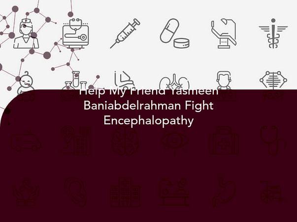Help My Friend Yasmeen Baniabdelrahman Fight Encephalopathy