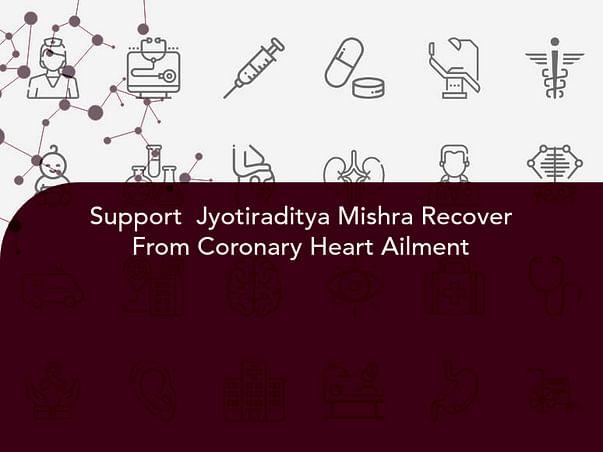 Support  Jyotiraditya Mishra Recover From Coronary Heart Ailment