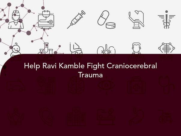 Help Ravi Kamble Fight Craniocerebral Trauma