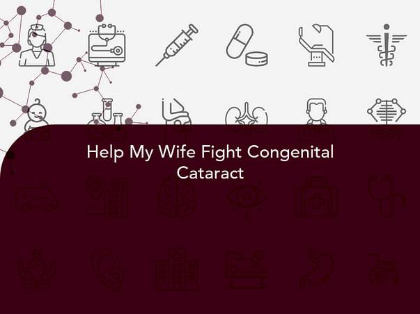 Help My Wife Fight Congenital Cataract