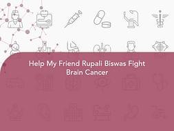 Help My Friend Rupali Biswas Fight Brain Cancer