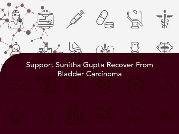 Support Sunitha Gupta Recover From Bladder Carcinoma