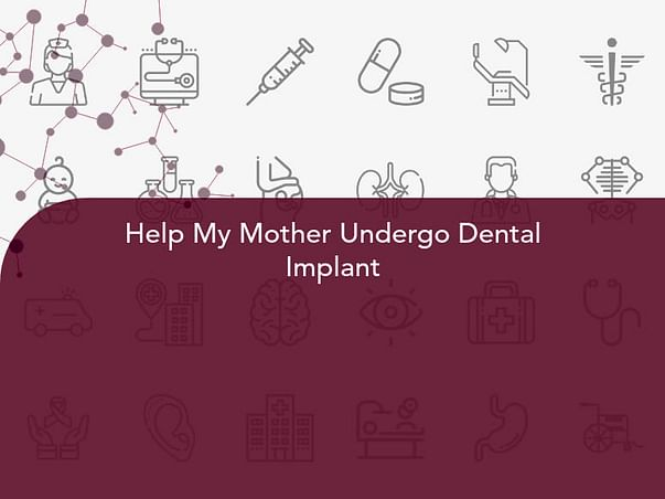 Help My Mother Undergo Dental Implant