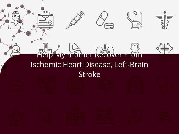 Help My mother Recover From Ischemic Heart Disease, Left-Brain Stroke