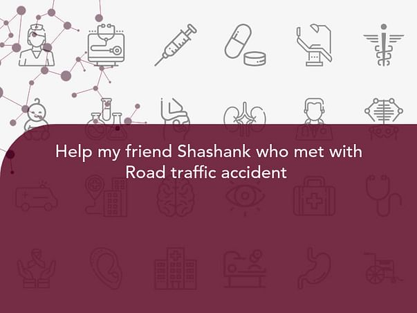 Help my friend Srinivas Shashank who met with Road traffic accident