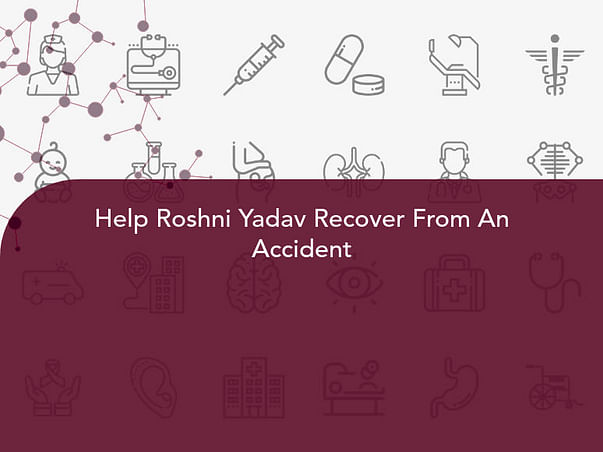 Help Roshni Yadav Recover From An Accident