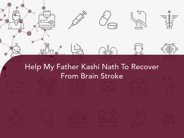 Help My Father Kashi Nath To Recover From Brain Stroke