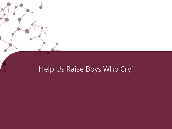 Help Us Raise Boys Who Cry!