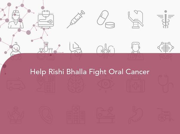Help Rishi Bhalla Fight Oral Cancer
