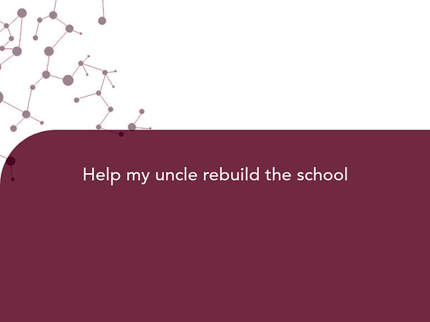 Help my uncle rebuild the school