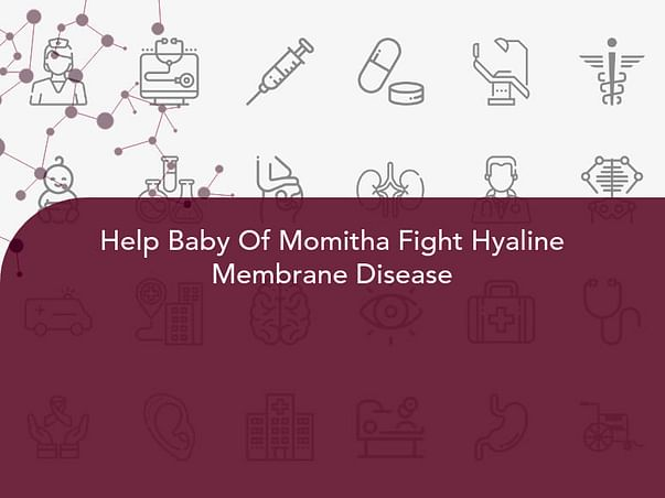 Help Baby Of Momitha Fight Hyaline Membrane Disease