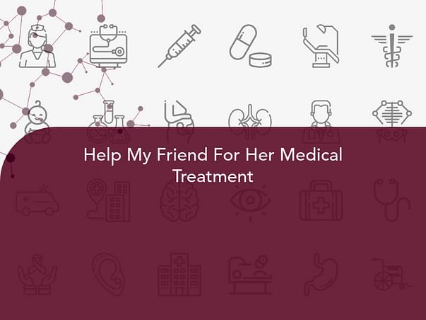Help My Friend For Her Medical Treatment
