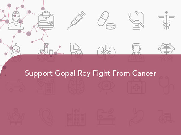Support Gopal Roy Fight From Cancer