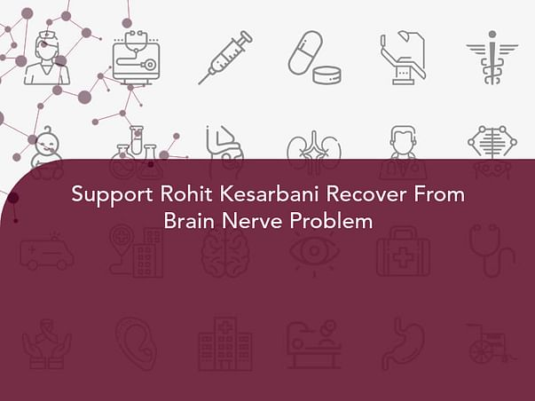 Support Rohit Kesarbani Recover From Brain Nerve Problem