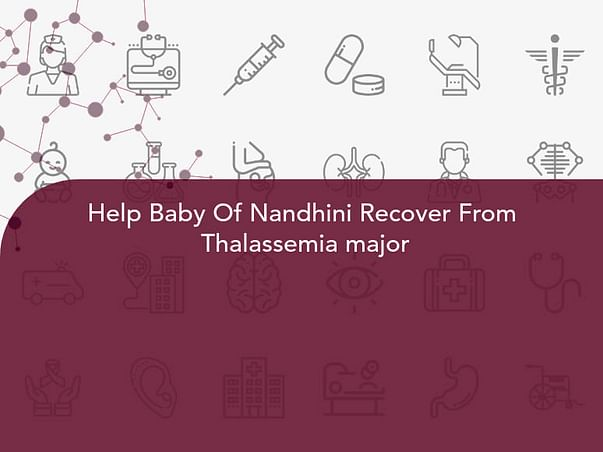 Help Baby Of Nandhini Recover From  Thalassemia major