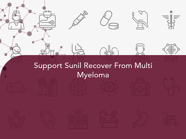 Support Sunil Recover From Multi Myeloma