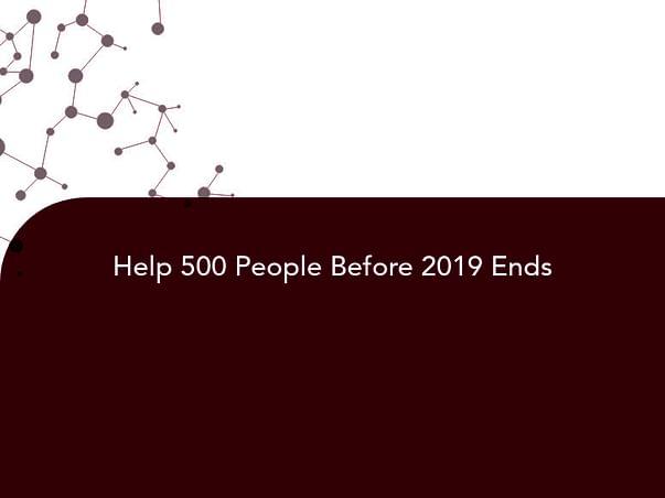 Help 500 People Before 2019 Ends