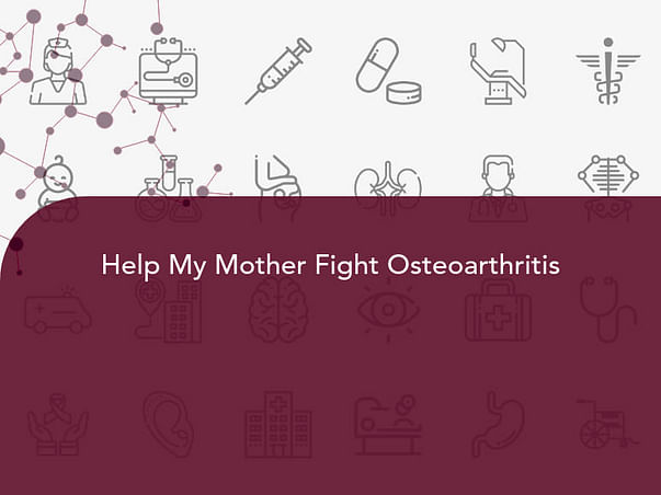 Help My Mother Fight Osteoarthritis