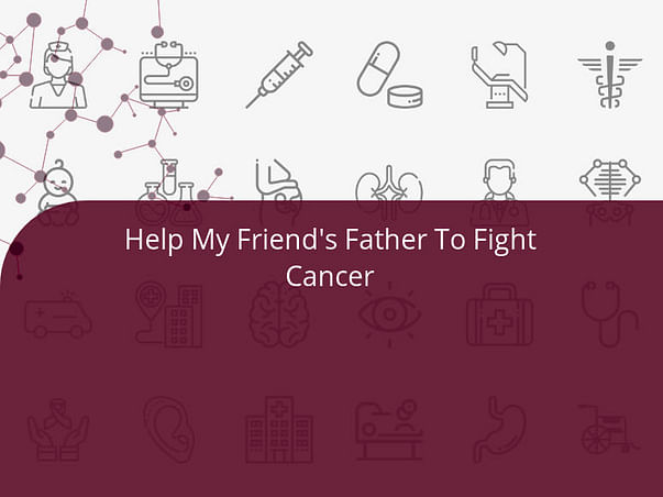 Help My Friend's Father To Fight Cancer