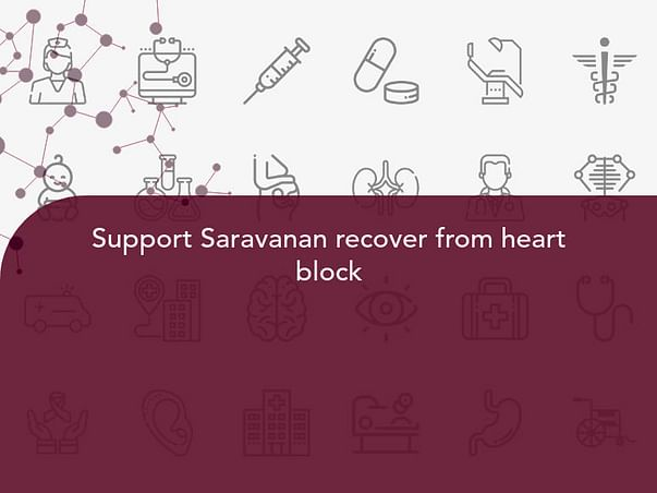Support Saravanan recover from heart block