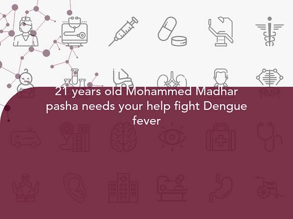 21 years old Mohammed Madhar pasha needs your help fight Dengue fever