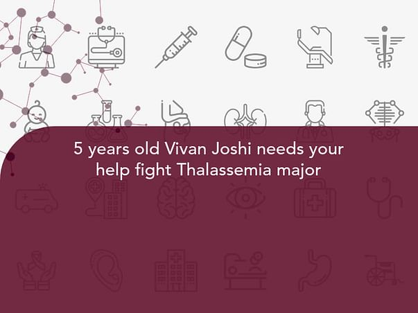 5 years old Vivan Joshi needs your help fight Thalassemia major